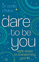 Dare to Be You   Eight Steps to Transforming Your Life PDF