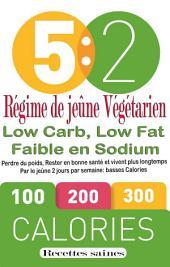 Régime de jeûne Végétarien : Low Carb, Low Fat Faible en Sodium:: Perdre du poids, Rester en bonne santé et vivent plus longtemps Par le jeûne 2 jours par semaine: basses Calories