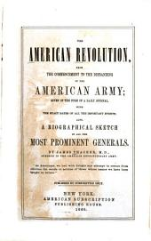 The American Revolution, from the Commencement to the Disbanding of the American Army: Given in the Form of a Daily Journal, with the Exact Dates of All the Important Events; Also a Biographical Sketch of All the Most Prominent Generals