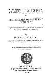 Symbolic Algebra: Or, The Algebra of Algebraic Numbers: Together with Critical Notes on the Methods of Reasoning Employed in Geometry