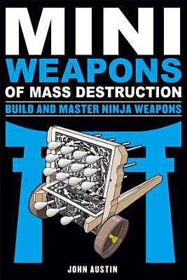 Mini Weapons of Mass Destruction  Build and Master Ninja Weapons PDF