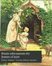Rustic Adornments for Homes of Taste: Contains Suggestions for the Floral Embellishment of the Home, the Garden, Balcony, Window, Greenhouse and Conservatory : with Hints on the Formation and Management of Fresh-water and Marine Aquariums, Vivariums, Etc