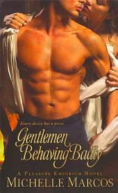 Gentlemen Behaving Badly: A Pleasure Emporium Novel