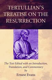 Tertullian's Treatise on the Resurrection: The Text Edited with an Introduction, Translation, and Commentary