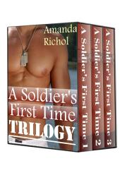 A Soldier's First Time Trilogy (First Time Gay Virgin Soldier Erotic Romance Omnibus): A Gay Bundle