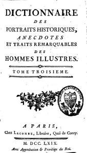 Dictionnaire des portraits historiques, anecdotes, et traits remarquables des hommes illustres: Volume3