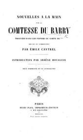 Nouvelles à la Main sur la Comtesse du Barry trouvees dans les papiers du Comte de ***. Revues et commentées par E. Cautrel. Introduction par A. Houssaye. Deux portraits et un autographe