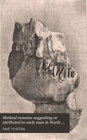 Skeletal Remains Suggesting Or Attributed to Early Man in North America: Issue 33