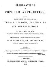 Observations On Popular Antiquities  Chiefly Illustrating The Origin Of Our Vulgar Customs  Ceremonies  And Superstitiones PDF