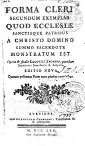 FORMA CLERI SECUNDUM EXEMPLAR QUOD ECCLESIAE SANCTISQUE PATRIBUS A CHRISTO DOMINO SUMMO SACERDOTE MONSTRATUM EST.: TOMUS PRIMUS, Volume 1