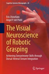 The Visual Neuroscience of Robotic Grasping: Achieving Sensorimotor Skills through Dorsal-Ventral Stream Integration