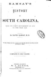 Ramsay's History of South Carolina: From Its First Settlement in 1670 to the Year 1808, Volume 1