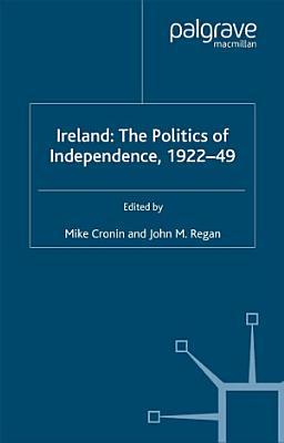Ireland  The Politics of Independence  1922 49 PDF