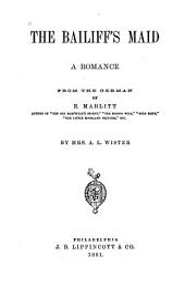 The Bailiff's Maid: A Romance from the German of E. Marlitt [i.e. E. John]