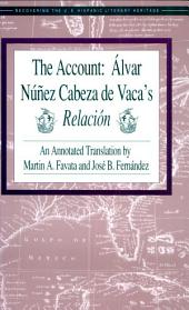 The Account: Alvar Nunez Cabeza De Vaca's Relación