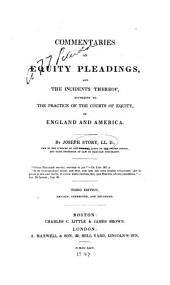 Commentaries on Equity Pleadings, and the Incidents Thereof: According to the Practice of the Courts of Equity, of England and America