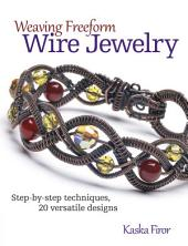 Weaving Freeform Wire Jewelry: Step-by-Step Techniques, 20 Versatile Designs