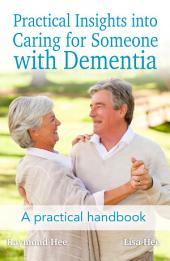 Practical Insights into Caring for Someone with Dementia: A practical handbook.