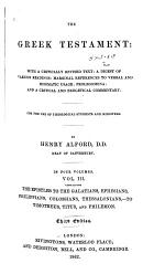 The Greek Testament: The epistles to the Galatians, Ephesians, Philippians, Colossians, Thessalonians,-to Timotheus, Titus, and Philemon. 3rd ed. 1862