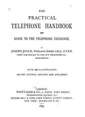 The Practical Telephone Handbook: And Guide to the Telephonic Exchange
