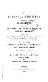 The Cornwall register, containing collections relative to the past and present state of the 209 parishes