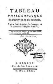 Tableau philosophique de l'esprit de M.de Voltaire, pour servir de suite à ses ouvrages, et de mémoires à l'histoire de sa vie