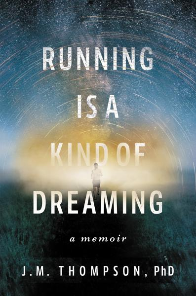 Download Running Is a Kind of Dreaming Book