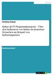 Kultur als TV-Programmkategorie – Über den Stellenwert von Kultur im deutschen Fernsehen am Beispiel von Kulturmagazinen