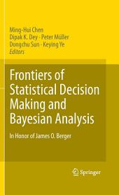 Frontiers of Statistical Decision Making and Bayesian Analysis: In Honor of James O. Berger