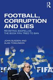 Football, Corruption and Lies: Revisiting 'Badfellas', the book FIFA tried to ban