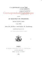 Correspondance politique adressée au magistrat de Strasbourg par ses agents à Metz (1594-1683): tirée des archives municipales de Strasbourg