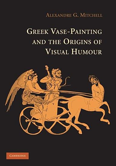 Greek Vase Painting and the Origins of Visual Humour PDF