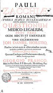PAULI ZACCHIAE ROMANI, TOTIUS STATUS ECCLESIASTICI PROTO-MEDICI GENERALIS, QUAESTIONUM MEDICO-LEGALIUM, TOMI TRES.: Volume 1