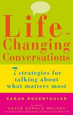 Life Changing Conversations  7 Strategies to Help You Talk About What Matters Most PDF