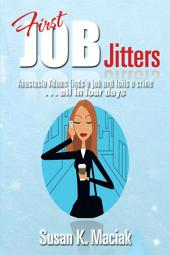 First Job Jitters: Anastasia Adams finds a job and foils a crime . . . all in four days