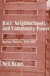 Race, Neighborhoods, and Community Power: Buffalo Politics, 1934-1997