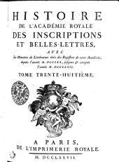 HISTOIRE DE L'ACADÉMIE ROYALE DES INSCRIPTIONS ET BELLES-LETTRES: AVEC Les Mémoires de Littérature tirés des Registres de cette Académie, depuis l'année M. DCCLXX, jusques [et] compris l'année M. DCCLXXII.. TOME TRENTE-HUITIÈME, Volume38