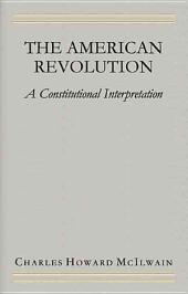 The American Revolution: A Constitutional Interpretation