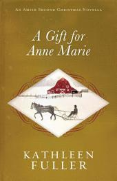 A Gift for Anne Marie: An Amish Second Christmas Novella