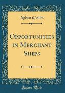 Opportunities in Merchant Ships (Classic Reprint)