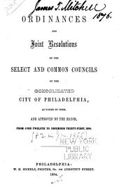 Ordinances and joint resolutions of the select and common councils of the consolidated city of Philadelphia: as passed by them, and approved by the mayor, from June twelfth to December thirty-first, 1854