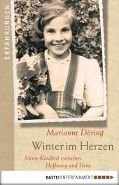 Winter im Herzen: Meine Kindheit zwischen Hoffnung und Heim