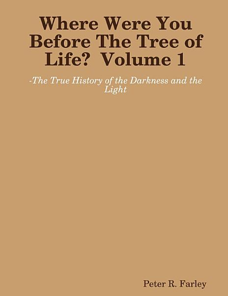 Where Were You Before the Tree of Life  Volume 1 PDF