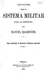 Apuntes sobre un sistema militar para la República: obra dedicada al supremo gobierno nacional