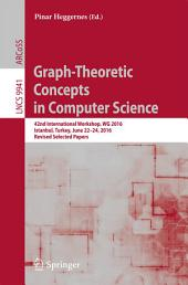 Graph-Theoretic Concepts in Computer Science: 42nd International Workshop, WG 2016, Istanbul, Turkey, June 22-24, 2016, Revised Selected Papers