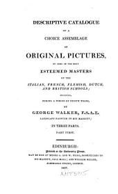 Descriptive catalogue of a choice asssemblage of original pictures: by some of the most esteemed masters of the Italian, French, Flemish, Dutch, and British Schools, selected during a period of thirty years