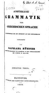 Ausführliche Grammatik der griechischen Sprache: Wissenschaftlich und mit Rücksicht auf den Schulgebrauch, Band 2