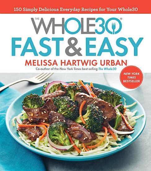 The Whole30 Fast   Easy Cookbook PDF
