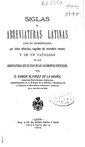 Siglas y abreviaturas latinas con su significado, por orden alfabético: seguidas del calendario romano y de un catálogo de las abreviaturas que se usan en los documentos pontificios