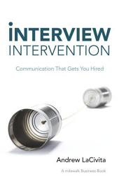 Interview Intervention: Communication That Gets You Hired: A milewalk Business Book